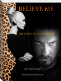 Believe Me:  The Story of a Narcissist