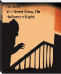 You Never Know, On Halloween Night.