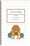 Train Your Thinking, The Power Portal For Long-Lasting Success