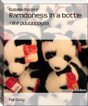 Ramdoness in a bottle
