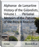 History of the Girondists, Volume I        Personal Memoirs of the Patriots of the French Revolution