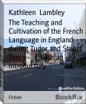 The Teaching and Cultivation of the French Language in England during Tudor and Stuart Times        With an Introductory