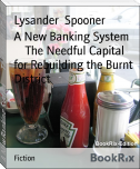 A New Banking System        The Needful Capital for Rebuilding the Burnt District