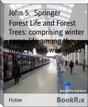 Forest Life and Forest Trees: comprising winter camp-life among the loggers, and wild-wood adventure.