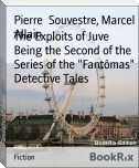 "The Exploits of Juve        Being the Second of the Series of the ""Fantômas"" Detective Tales"