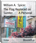 The Flag Replaced on Sumter        A Personal Narrative