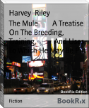 The Mule        A Treatise On The Breeding, Training,          And Uses To Which He May Be Put