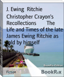 Christopher Crayon's Recollections        The Life and Times of the late James Ewing Ritchie as told by himself