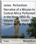 Narrative of a Mission to Central Africa Performed in the Years 1850-51, Volume 2        Under the Orders and at the Exp