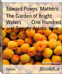 The Garden of Bright Waters        One Hundred and Twenty Asiatic Love Poems