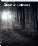 Grave consequence