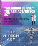 """Meaningful Use"" the ARR Act/HITECH act"
