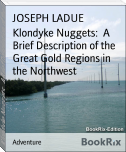 Klondyke Nuggets:  A Brief Description of the Great Gold Regions in the Northwest