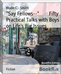 """Say Fellows--""        Fifty Practical Talks with Boys on Life's Big Issues"