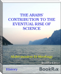 THE ARABS' CONTRIBUTION TO THE EVENTUAL RISE OF SCIENCE
