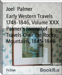 Early Western Travels 1748-1846, Volume XXX  Palmer's Journal of Travels Over the Rocky Mountains, 1845-1846