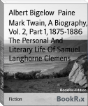 Mark Twain, A Biography, Vol. 2, Part 1, 1875-1886 The Personal And Literary Life Of Samuel Langhorne Clemens