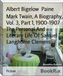 Mark Twain, A Biography, Vol. 3, Part 1, 1900-1907 The Personal And Literary Life Of Samuel Langhorne Clemens