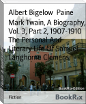 Mark Twain, A Biography, Vol. 3, Part 2, 1907-1910 The Personal And Literary Life Of Samuel Langhorne Clemens