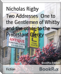 Two Addresses  One to the Gentlemen of Whitby and the other, to the Protestant Clergy