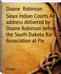 Sioux Indian Courts An address delivered by Doane Robinson before the South Dakota Bar Association at Pie