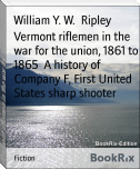 Vermont riflemen in the war for the union, 1861 to 1865  A history of Company F, First United States sharp shooter