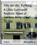 A Little GarrisonA Realistic Novel of German Army Life of To-day