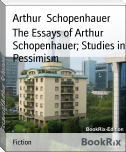 The Essays of Arthur Schopenhauer; Studies in Pessimism