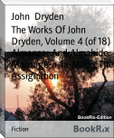 The Works Of John Dryden, Volume 4 (of 18) Almanzor And Almahide, Marriage-a-la-Mode, The Assignation