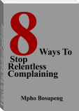 8 Ways To Stop Relentless Complaining
