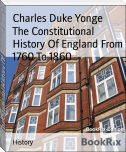 The Constitutional History Of England From 1760 To 1860