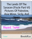 The Lands Of The Saracen (Fiscle Part-Vi) Pictures Of Palestine, Asia Minor, Sicily, And Spain