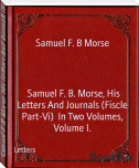 Samuel F. B. Morse, His Letters And Journals (Fiscle Part-Vi)  In Two Volumes, Volume I.