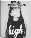TONIGHT, WE ARE YOUNG