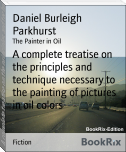 A complete treatise on the principles and technique necessary to the painting of pictures in oil colors