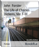 The Life of Charles Dickens, Vol. I-III