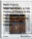 Slave Narratives: A Folk History of Slavery in the United States From Interviews with Former Slaves: Volume IV, Georgia