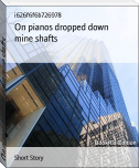 On pianos dropped down mine shafts