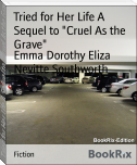"Tried for Her Life A Sequel to ""Cruel As the Grave"""
