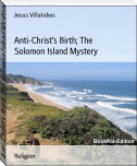 Anti-Christ's Birth; The Solomon Island Mystery