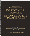 WISDOM IS POWER, KNOWLEDGE IS PROFITABLE