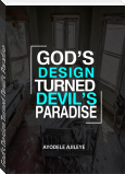 God's Design Turned Devil's Paradise