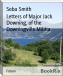 Letters of Major Jack Downing, of the Downingville Militia
