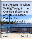 Tenting To-night        A Chronicle of Sport and Adventure in Glacier Park and the        Cascade Mountains