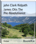 James Otis The Pre-Revolutionist