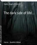 The dark side of life ...