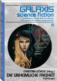 GALAXIS SCIENCE FICTION, Band 8: DIE UNHEIMLICHE FREIHEIT
