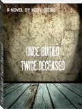 Once Buried, Twice Deceased