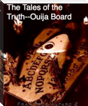 The Tales of the Truth--Ouija Board