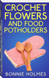 Crochet Flowers and Food Potholders